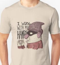 I work with my hands T-Shirt
