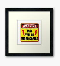 Warning! May yell at videogames. Framed Print