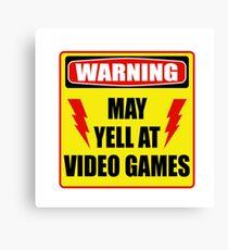 Warning! May yell at videogames. Canvas Print