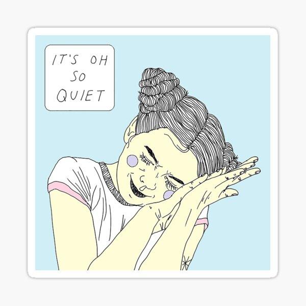 It's Oh So Quiet Sticker