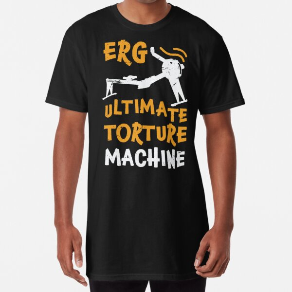 ERG ultimate torture machine / rowing athlete / rowing college / rowing gift idea / rowing lover present Long T-Shirt