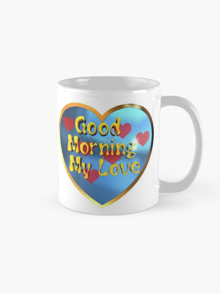 Alternate view of  Good Morning  My Love.Great design for your love with this, Good Morning  My Love  message Mug