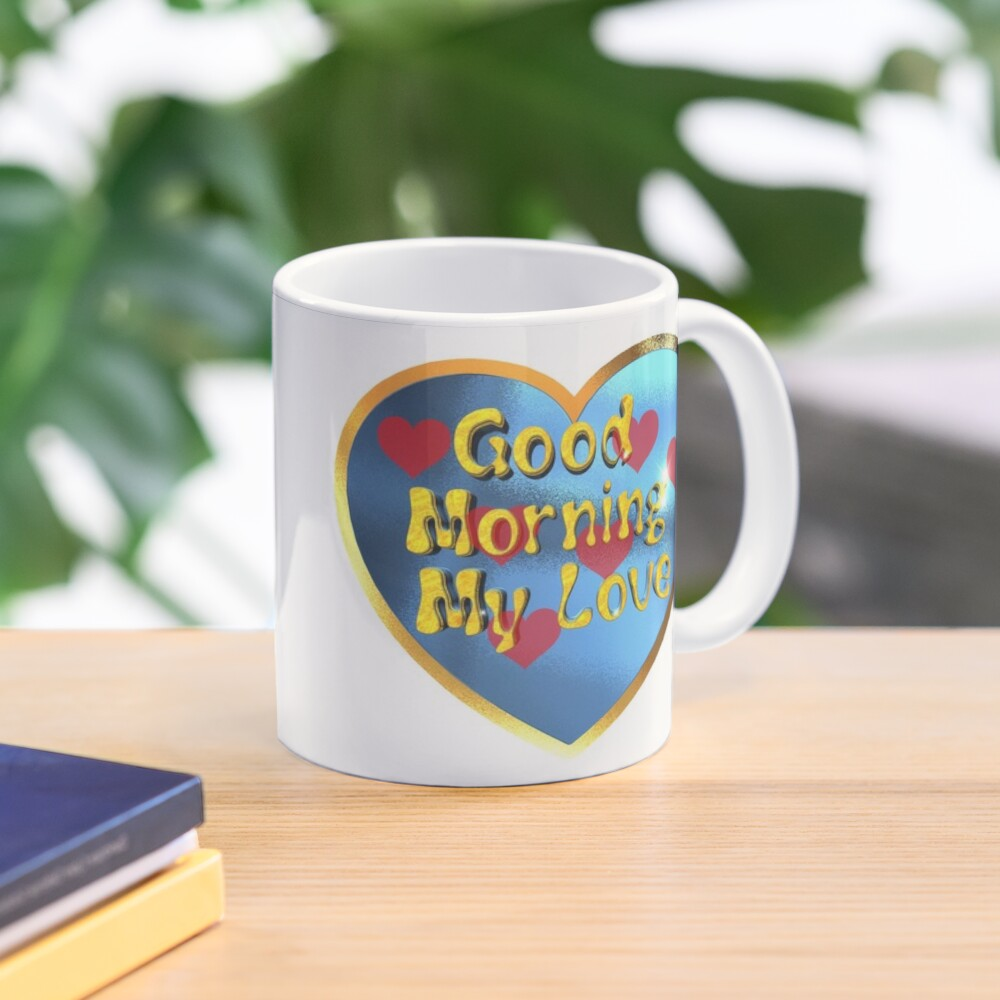Good Morning  My Love.Great design for your love with this, Good Morning  My Love  message Mug
