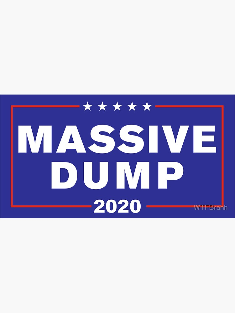 MAGA Massive Dump Political Campaign WTFBrahh by WTFBrahh