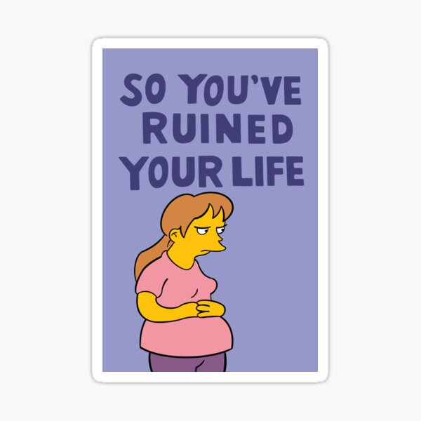 So You've Ruined Your Life Sticker
