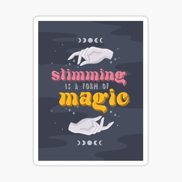 Stimming is a form of Magic Sticker