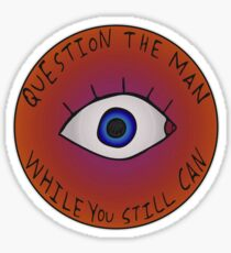 Question The Man While You Still Can Sticker