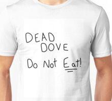 Dead Dove Do Not Eat!! Unisex T-Shirt