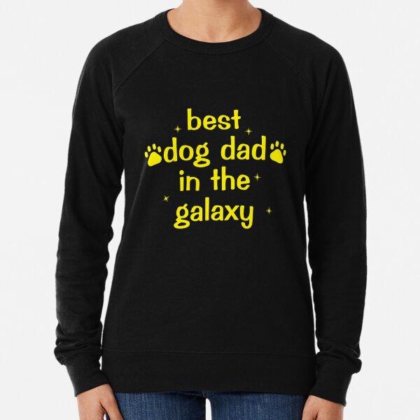 best dog dad in the galaxy Lightweight Sweatshirt