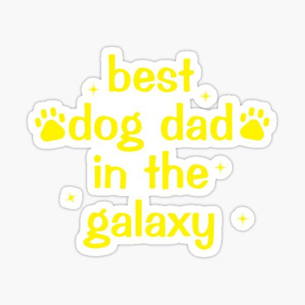 best dog dad in the galaxy Sticker