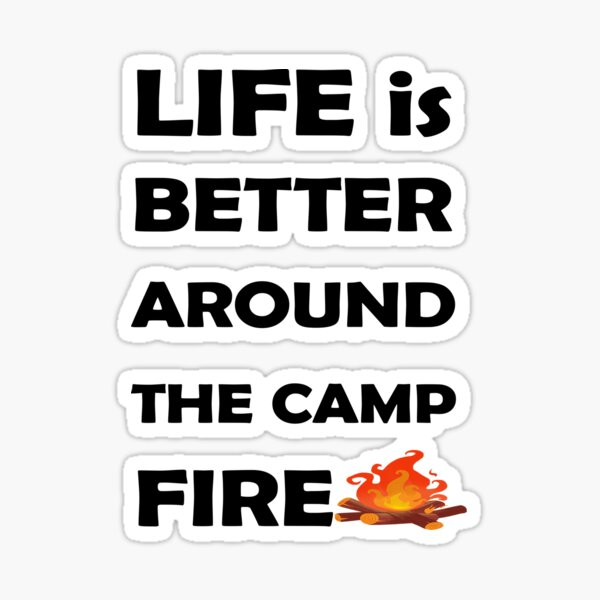 Life Is Better Around The Campfire gift to Mom Dad -All family Sticker