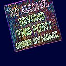 NO ALCOHOL beyond this... by DAdeSimone