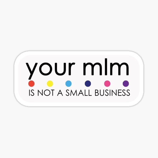 Your MLM Is Not A Small Business Sticker