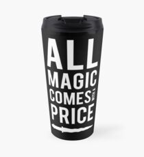All Magic comes with a Price Travel Mug
