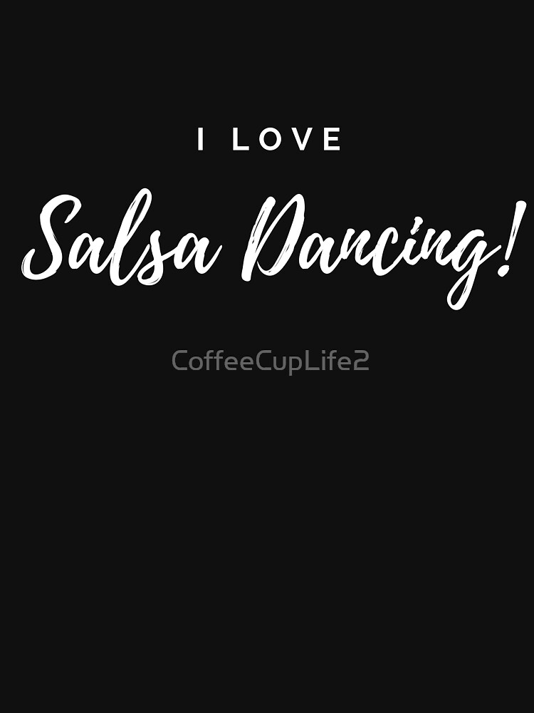 I Love Salsa Dancing! by CoffeeCupLife2