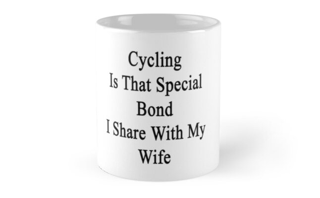 Cycling Is That Special Bond I Share With My Wife  by supernova23