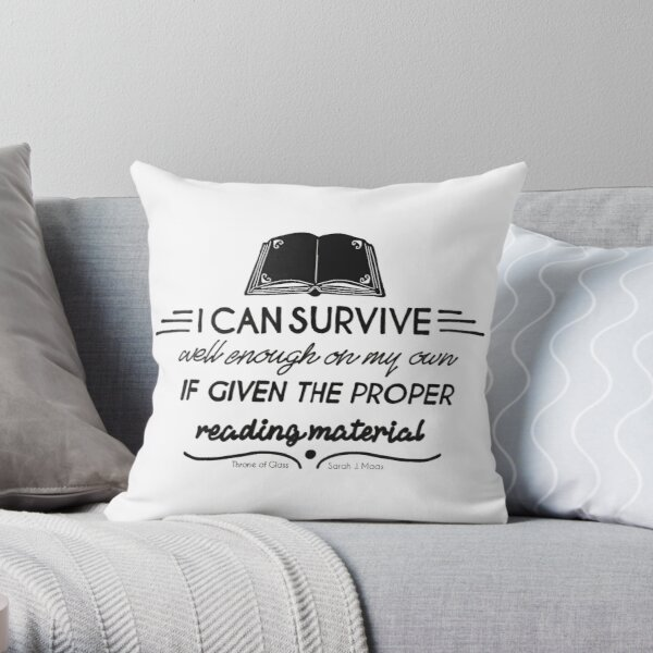 I can survive well enough on my own - if given the proper reading material Throw Pillow