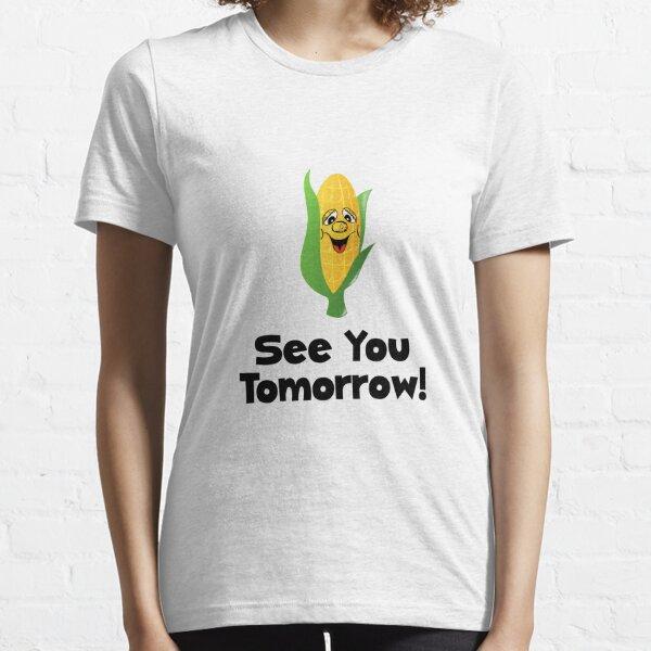 Corn See Tomorrow Essential T-Shirt