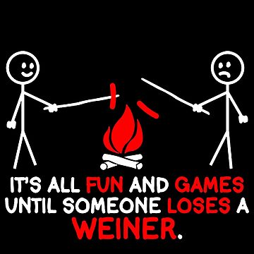 It's All Fun And Games Until Someone Loses A Weiner by susandstrock