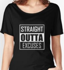 STRAIGHT OUTTA EXCUSES Women's Relaxed Fit T-Shirt