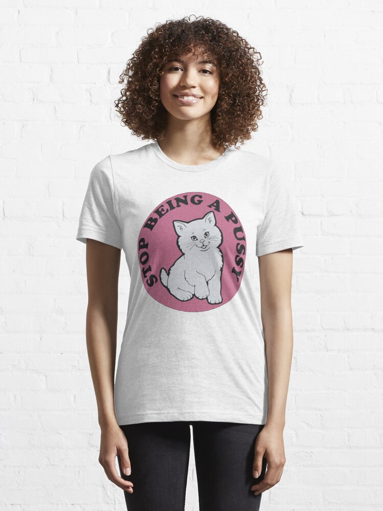Alternate view of Stop being a pussy Essential T-Shirt