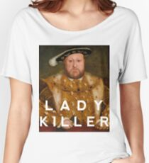 Henry the VIII- Lady Killer Women's Relaxed Fit T-Shirt