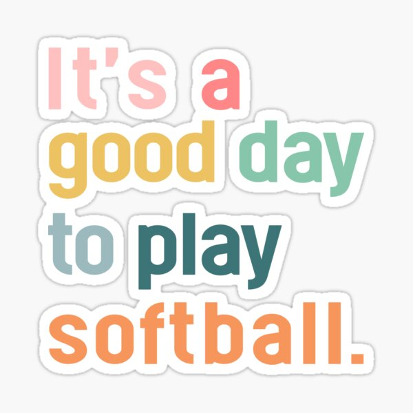 It's A Good Day To Play Softball TTA Sticker