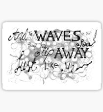 """And the waves in the sea, they slip away just like me"" - Hollywood Undead Sticker"