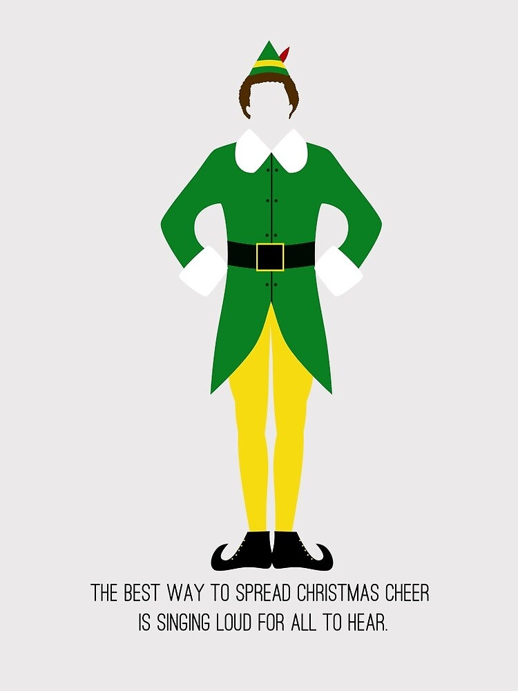 aa8ebe2c Elf - The Best Way to Spread Christmas Cheer is Singing Loud for All to Hear