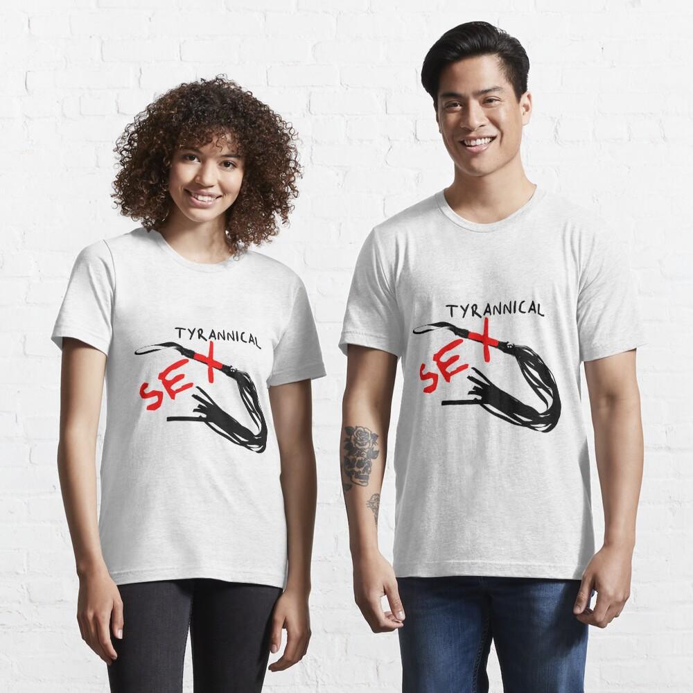 Tyrannical Sex Essential T-Shirt