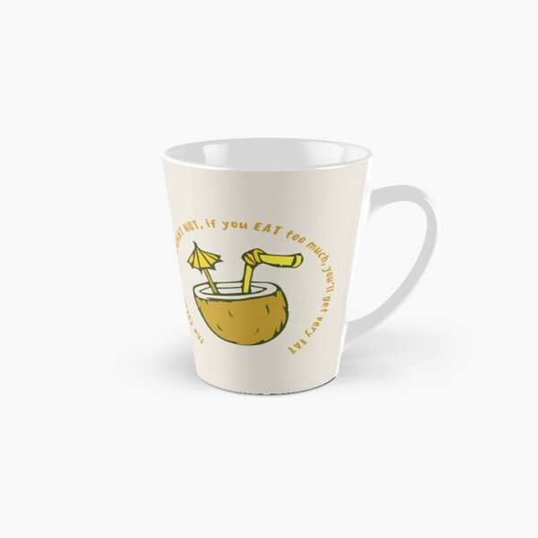 the COCONUT NUT is a GIANT NUT, if you EAT too much, you'll get very FAT Tall Mug