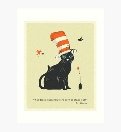 WHY FIT IN WHEN YOU WERE BORN TO STAND OUT? Art Print