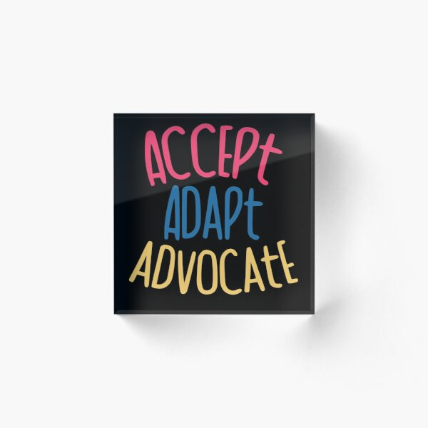 Accept Adapt Advocate  Acrylic Block