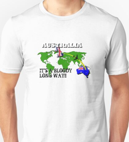 Australia - it's a bloody long way T-Shirt