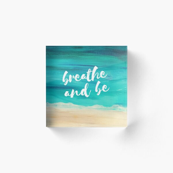 Breathe and be Acrylic Block