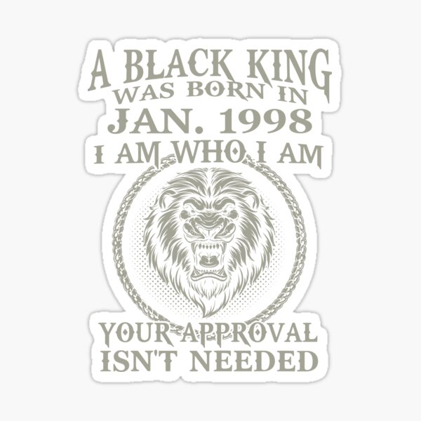 Black King Are Born In JANUARY 1998. Black King Was Born In JANUARY 1998 Sticker