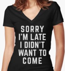 Sorry I'm Late Funny Quote Women's Fitted V-Neck T-Shirt