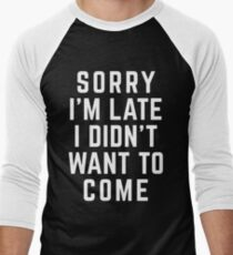 Sorry I'm Late Funny Quote T-Shirt