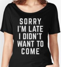 Sorry I'm Late Funny Quote Women's Relaxed Fit T-Shirt