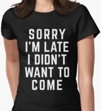 Sorry I'm Late Funny Quote Womens Fitted T-Shirt