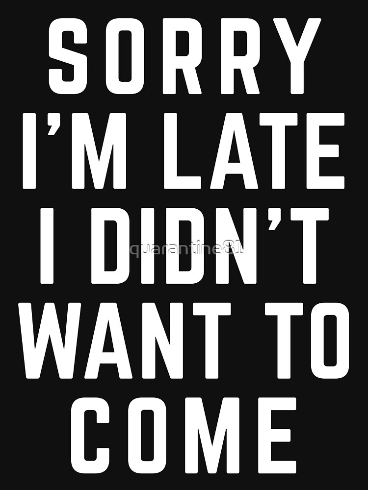 Sorry I'm Late Funny Quote | Unisex T-Shirt
