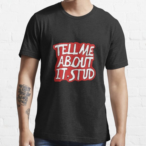 Tell Me About It, Stud Essential T-Shirt