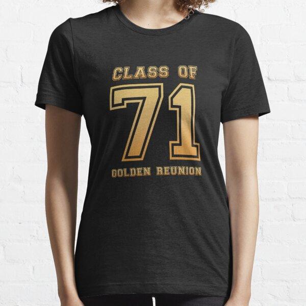 Class of 71 1971 class reunion 50th golden reunion Essential T-Shirt