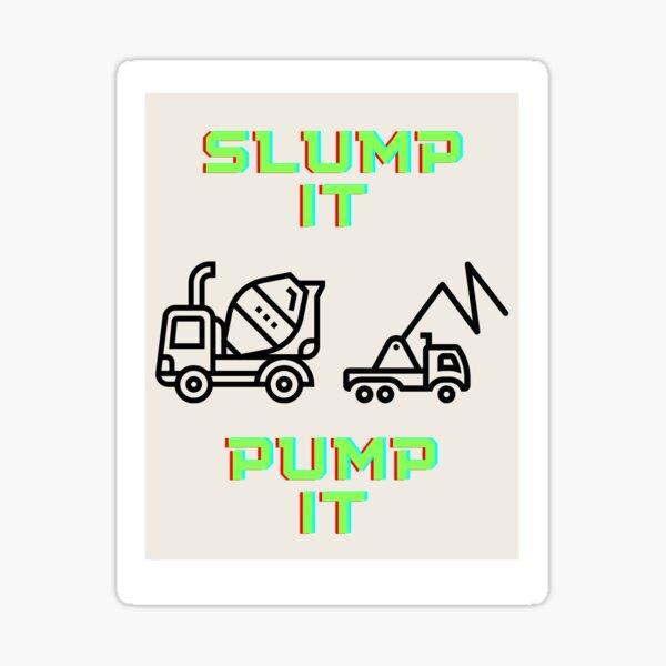 Slump It, Pump It - Concrete and Construction Worker Sticker