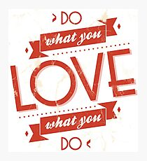 Poster of do what you love Photographic Print