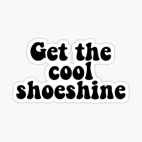 Get the cool shoeshine Sticker
