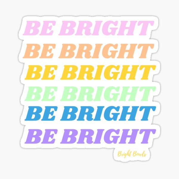 be bright rainbow Sticker