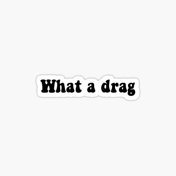 Copy of what a drag Sticker