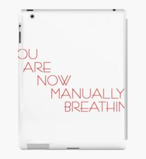 You Are Now Manually Breathing iPad Case/Skin