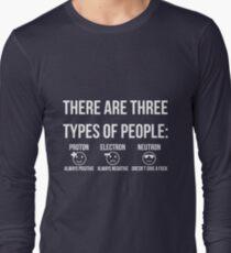 Three types of people: proton, electron and neutron (white) Long Sleeve T-Shirt